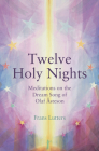 The Twelve Holy Nights: Meditations on the Dream Song of Olaf �steson Cover Image