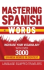 Mastering Spanish Words: Increase Your Vocabulary with Over 3000 Spanish Words in Context Cover Image
