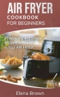 Air Fryer Cookbook for Beginners: 50 Amazing and Simple Recipes to Prepare in Your Air Fryer Cover Image