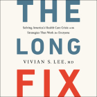The Long Fix: Solving America's Health Care Crisis with Strategies That Work for Everyone Cover Image