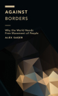 Against Borders: Why the World Needs Free Movement of People (Off the Fence: Morality) Cover Image