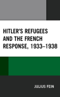 Hitler's Refugees and the French Response, 1933-1938 Cover Image