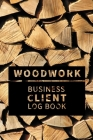 Woodwork Business Client Log Book: Customer Information Keeper, Personal Client Record & Organize Book Index A-Z for Names Cover Image