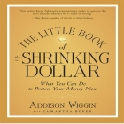 The Little Book of the Shrinking Dollar Lib/E: What You Can Do to Protect Your Money Now Cover Image