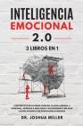 INTELIGENCIA EMOCIONAL 2.0 3 LIBROS EN 1 Conviértete en un Gran Líder en tu Vida Laboral y Personal, Aprende a Analizar a las Personas y Mejora las Re Cover Image