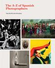 The A-Z of Spanish Photographers: From the XIX to the XXI Century Cover Image