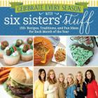 Celebrate Every Season with Six Sisters' Stuff: 150+ Recipes, Traditions, and Fun Ideas for Each Month of the Year Cover Image