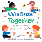 We're Better Together: A Kindness and Community Activity Book (Highlights Books of Kindness) Cover Image