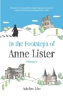 In the Footsteps of Anne Lister (Volume 1): Travels of a remarkable English gentlewoman in France, Germany and Denmark in 1833 Cover Image