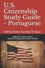 U.S. Citizenship Study Guide - Portuguese: 100 Questions You Need To Know Cover Image
