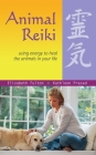 Animal Reiki: Using Energy to Heal the Animals in Your Life Cover Image