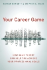 Your Career Game: How Game Theory Can Help You Achieve Your Professional Goals Cover Image