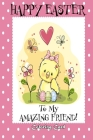 Happy Easter To My Amazing Friend! (Coloring Card): (Personalized Card) Easter Messages, Greetings, & Poems for Children Cover Image