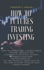How to Futures Trading Investing: How to Manage Risk, FUTURES SPREAD TRADING, CANDLESTICKS, FUNDAMENTAL ANALYSIS, BITCOIN, ETHEREUM AND OTHER CRYPTOCU Cover Image