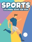 Sports Coloring Book For Kids: Illustrations For Children To Color And Trace, Sports-Themed Coloring And Activity Pages Cover Image