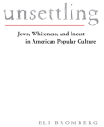 Unsettling: Jews, Whiteness, and Incest in American Popular Culture Cover Image