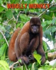 Woolly Monkey: Beautiful Pictures & Interesting Facts Children Book About Woolly Monkey Cover Image