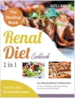 The Healing Renal Diet Cookbook [2 in 1]: An Illustrated Collection of Tens of Recipes to Manage Kidney Disease and Avoid Dialysis Cover Image