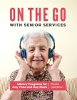 On the Go with Senior Services: Library Programs for Any Time and Any Place Cover Image