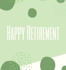 Happy Retirement Guest Book with lined pages (hardback): Guest book for retirement, message book, memory book, keepsake, retirement book to sign Cover Image