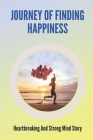 Journey Of Finding Happiness: Heartbreaking And Strong Mind Story: Story Of Finding Happiness Cover Image