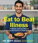 Eat to Beat Illness: 80 Simple, Delicious Recipes Inspired by the Science of Food as Medicine Cover Image