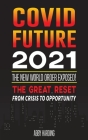 Covid Future 2021: The New World Order Exposed; The Great Reset; From crisis to Opportunity Cover Image