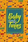 Baby Log Book for Twins: Baby Feeding Log Book Twins, Baby Nanny Tracker, Babys Daily Log, Baby Bottle Tracker, Cute Super Hero Cover, 6 x 9 Cover Image