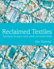 Reclaimed Textiles: Techniques for Paper, Stitch, Plastic and Mixed Media Cover Image
