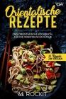 Orientalische Rezepte: Das orientalische Kochbuch, für die orientalische Küche Cover Image