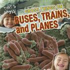 Gross Things on Buses, Trains, and Planes (That's Gross! (Gareth Stevens)) Cover Image