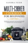 Multi-Cooker Cookbook for Beginners: Easy, Delicious and Healthy Recipes to Pressure Cook and Air Fryer. Breakfast, Lunch, Dinner and Snacks Cookbook Cover Image