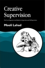 Creative Supervision: The Use of Expressive Arts Methods in Supervision and Self-Supervision (Arts Therapies) Cover Image