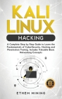 Kali Linux Hacking: A Complete Step by Step Guide to Learn the Fundamentals of Cyber Security, Hacking, and Penetration Testing. Includes Cover Image