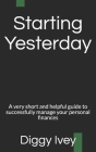 Starting Yesterday: A very short and helpful guide to successfully managing your personal finances Cover Image