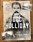 The World of Doc Holliday: History and Historic Images Cover Image