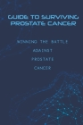Guide To Surviving Prostate Cancer- Winning The Battle Against Prostate Cancer: Prostate Cancer Awareness Cover Image