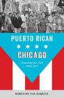 Puerto Rican Chicago: Schooling the City, 1940-1977 (Latinos in Chicago and Midwest) Cover Image