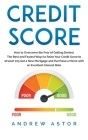 Credit Score: How to Overcome the Fear of Getting Denied. The Best and Fastest Ways to Raise Your Credit Score to at least 725 Get a Cover Image