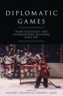 Diplomatic Games: Sport, Statecraft, and International Relations Since 1945 (Studies in Conflict) Cover Image