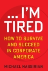 ... I'm Tired: How to Survive and Succeed in Corporate America Cover Image