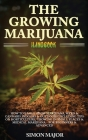 The Growing Marijuana Handbook: How To Easily Grow Marijuana, Weed & Cannabis Indoors & Outdoors Including Tips On Horticulture, Growing In Small Plac Cover Image