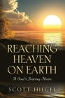 Reaching Heaven on Earth: A Soul's Journey Home Cover Image