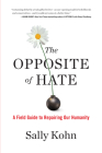 The Opposite of Hate: A Field Guide to Repairing Our Humanity Cover Image