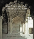 God Is the Light of the Heavens and the Earth: Light in Islamic Art and Culture (The Biennial Hamad bin Khalifa Symposium on Islamic Art) Cover Image