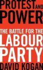 Protest and Power: The Battle For The Labour Party Cover Image