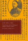 Lin Shu, Inc.: Translation and the Making of Modern Chinese Culture (Global Asias) Cover Image