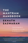The Mantram Handbook: A Practical Guide to Choosing Your Mantram and Calming Your Mind (Essential Easwaran Library) Cover Image