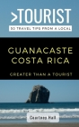 Greater Than a Tourist-Guanacastle Costa Rica: 50 Travel Tips from a Local Cover Image