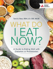 What Do I Eat Now? 3rd Edition: A Guide to Eating Well with Diabetes or Prediabetes Cover Image